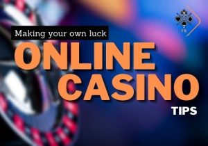 Make Your Own Luck With These Online Casino Tips